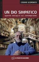 Dio simpatico. Sguardo teologico sul contemporaneo. (Un) - Cosimo Scordato