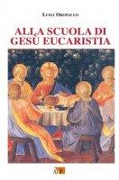 Alla scuola di Gesù eucaristia - Oropallo Luigi