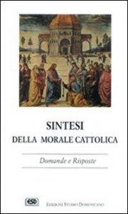 Copertina di 'Sintesi della morale cattolica. Domande e risposte'