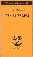 Tempi felici - Karinthy Ferenc