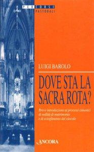 Copertina di 'Dove sta la Sacra Rota? Breve introduzione ai processi canonici di nullità di matrimonio e di scioglimento del vincolo'