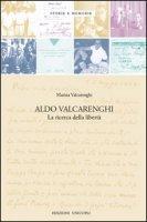 Aldo Valcarenghi. La ricerca della libertà - Valcarenghi Marina