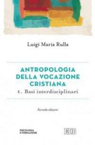 Copertina di 'Antropologia della vocazione cristiana [vol_1] / Basi interdisciplinari'