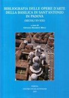 Bibliografia delle opere d'arte della Basilica di Sant'Antonio in Padova (secoli XV-XXI)