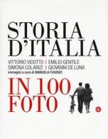 Storia d'Italia in 100 foto. Ediz. illustrata - Vidotto Vittorio, Gentile Emilio, Colarizi Simona