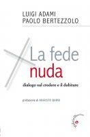 La fede nuda - Luigi Adami , Paolo Bertezzolo