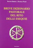 Breve dizionario pastorale del rito delle esequie - Daniele Piazzi, Silvano Sirboni
