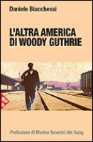 L' altra america di Woody Guthrie - Biacchessi Daniele