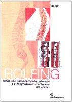 Rolfing. Il metodo per ristabilire l'allineamento naturale e l'integrazione strutturale del corpo umano per ottenere vitalità e benessere - Rolf Ida P.
