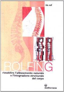 Copertina di 'Rolfing. Il metodo per ristabilire l'allineamento naturale e l'integrazione strutturale del corpo umano per ottenere vitalità e benessere'