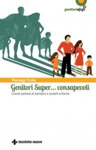 Copertina di 'Genitori super... consapevoli. Come parlare ai bambini e aiutarli a fiorire'