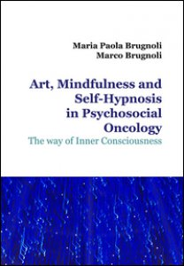 Copertina di 'Art, mindfulness and self-hypnosis in psychosocial oncology. The way of inner consciousness'