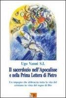 Il sacerdozio nell'Apocalisse e nella Prima Lettera di Pietro. Un impegno che abbraccia tutta la vita del cristiano in vista del regno di Dio - Vanni Ugo