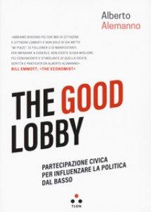 Copertina di 'The good lobby. Partecipazione civica per influenzare la politica dal basso'