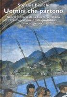 Uomini che partono. Scorci di storia della Svizzera italiana tra migrazione e vita quotidiana (XVI-XIX) - Bianchi Stefania