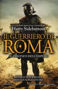 Copertina di 'Il guerriero di Roma. Il trionfo dell'impero'