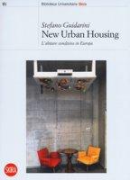 New urban housing. Abitare condiviso in Europa - Guidarini Stefano