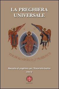 Copertina di 'La preghiera universale. Raccolta di preghiere per l'eucarestia festiva. Anno B'