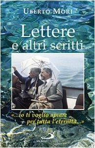 Copertina di 'Lettere e altri scritti: «...io ti voglio amare per tutta l'eternità...»'