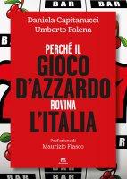Perché il gioco d'azzardo rovina l'Italia - Daniela Capitanucci , Umberto Folena