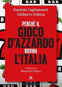 Copertina di 'Perché il gioco d'azzardo rovina l'Italia'