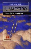 Il maestro. Umanità e saggezza - Grillo M. Rosa