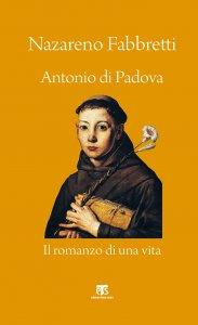 Copertina di 'Antonio di Padova. Il romanzo di una vita'