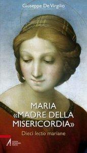 Copertina di 'Maria «Madre della Misericordia». Dieci lectio mariane'