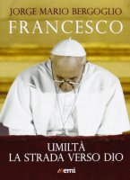 Umiltà. La strada verso Dio - Francesco (Jorge Mario Bergoglio)