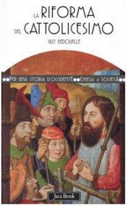 Copertina di 'La riforma del cattolicesimo (1480-1620)'