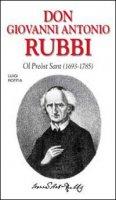 Don Giovanni Antonio Rubbi. Ol preòst sant (1693-1785) - Roffia Luigi