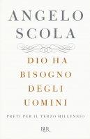 Dio ha bisogno degli uomini - Angelo Scola