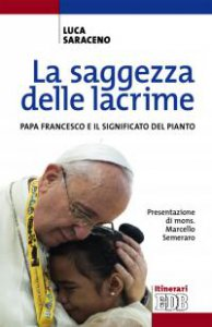 Copertina di 'Saggezza delle lacrime. Papa Francesco e il significato del pianto'