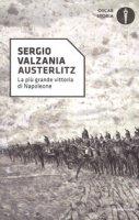 Austerlitz. La più grande vittoria di Napoleone - Valzania Sergio