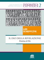 Il Dio della rivelazione. Dottrina di Dio - Scheffczyk Leo