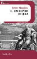 Il racconto di Luca - Maggioni Bruno