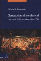 Generazioni di sentimenti. Una storia delle emozioni (600-1700) - Rosenwein Barbara H.