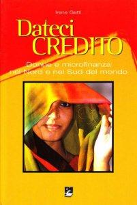 Copertina di 'Dateci credito. Donne e microfinanza nel nord e nel sud del mondo'
