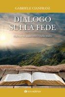 Dialogo sulla fede. Riflessioni sulla vita e sulla realtà. - Gabriele Cianfrani