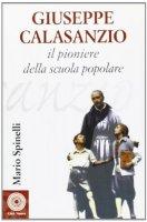 Giuseppe Calasanzio. Il pioniere della scuola popolare - Spinelli Mario