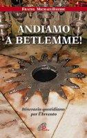 Andiamo a Betlemme! di Michael Davide Semeraro su LibreriadelSanto.it