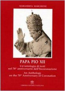 Copertina di 'Papa Pio XII. Un'antologia di testi nel 70° anniversario dell'incoronazione. Ediz. italiana e inglese'