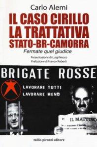 Copertina di 'Il caso Cirillo. La trattativa Stato-BR-camorra'