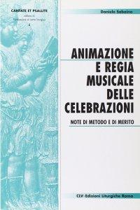 Copertina di 'Animazione e regia musicale delle celebrazioni. Note di metodo e di merito'