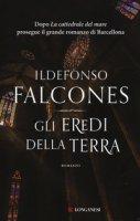 Gli eredi della terra - Falcones Ildefonso