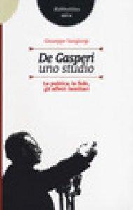 Copertina di 'De Gasperi, uno studio. La politica, la fede, gli affetti familiari'