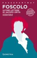 Ultime lettere di Jacopo Ortis - Foscolo Ugo