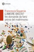 L'amore basta? - Francesca Squarcia