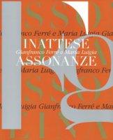 Gianfranco Ferré e Maria Luigia. Inattese assonanze. Ediz. bilingue