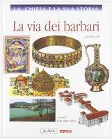La Chiesa e la sua storia. 4: Via dei barbari dal 600 al 900. (La)